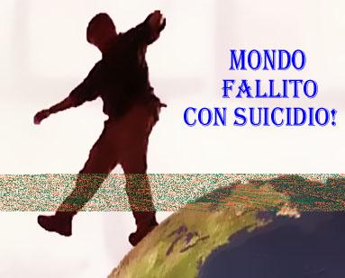 mondo fallito per suicidio economico da finanza selvaggia!