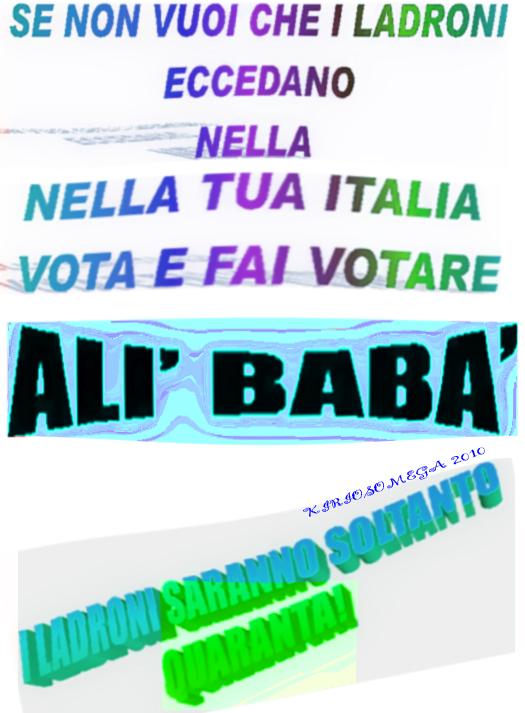 alle prossime elezioni vota e fai votare Alì Baba', sarai certo che i ladroni saranno soltanto quaranta!