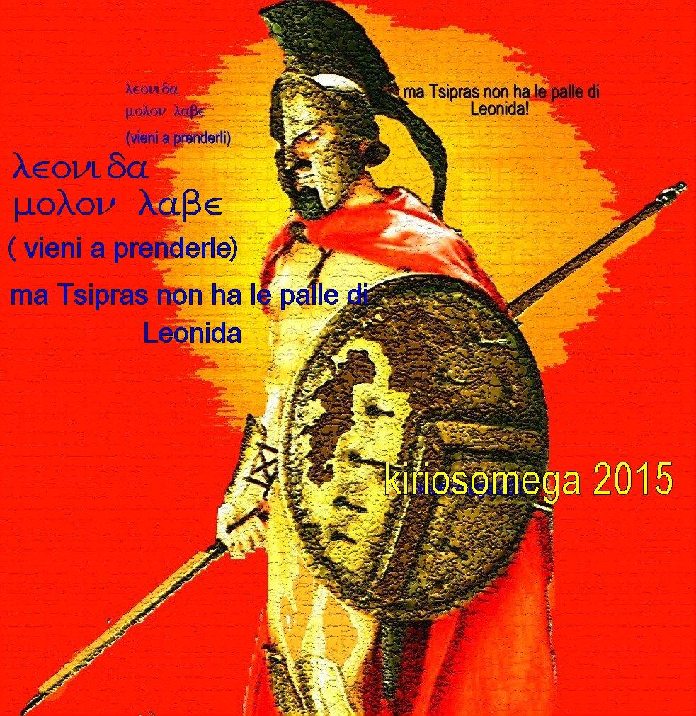 Leonida gridò: molon labè! (vieni a prenderle) Tsipras non ha le stesse palle!