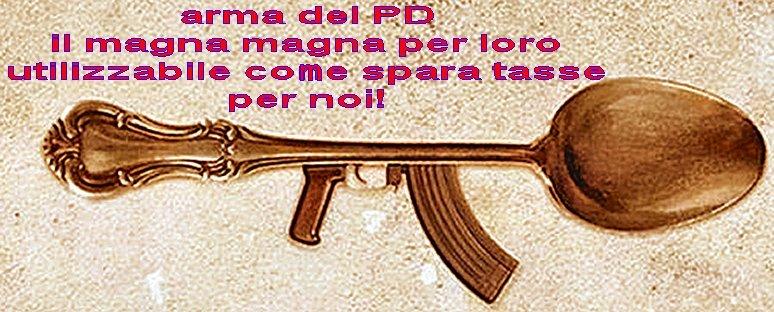 arma segreta del #PD Il magna magna per loro lo spara tasse per noi!